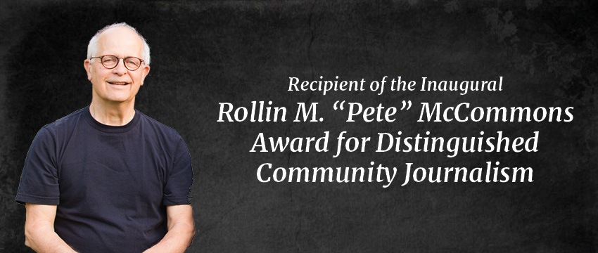 "Pete McCommons, publisher of the Flagpole Magazine for almost 25 years, is the recipient of the inaugural Rollin M. ""Pete"" McCommons Award for Distinguished Community Journalism."