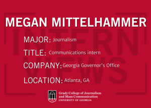A graphic explaining Mittelhammer is a journalism major working as a communications intern at the Georgia Governor's Office in Atlanta, GA